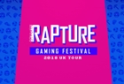 Rapture Gaming Festival UK Tour 2018